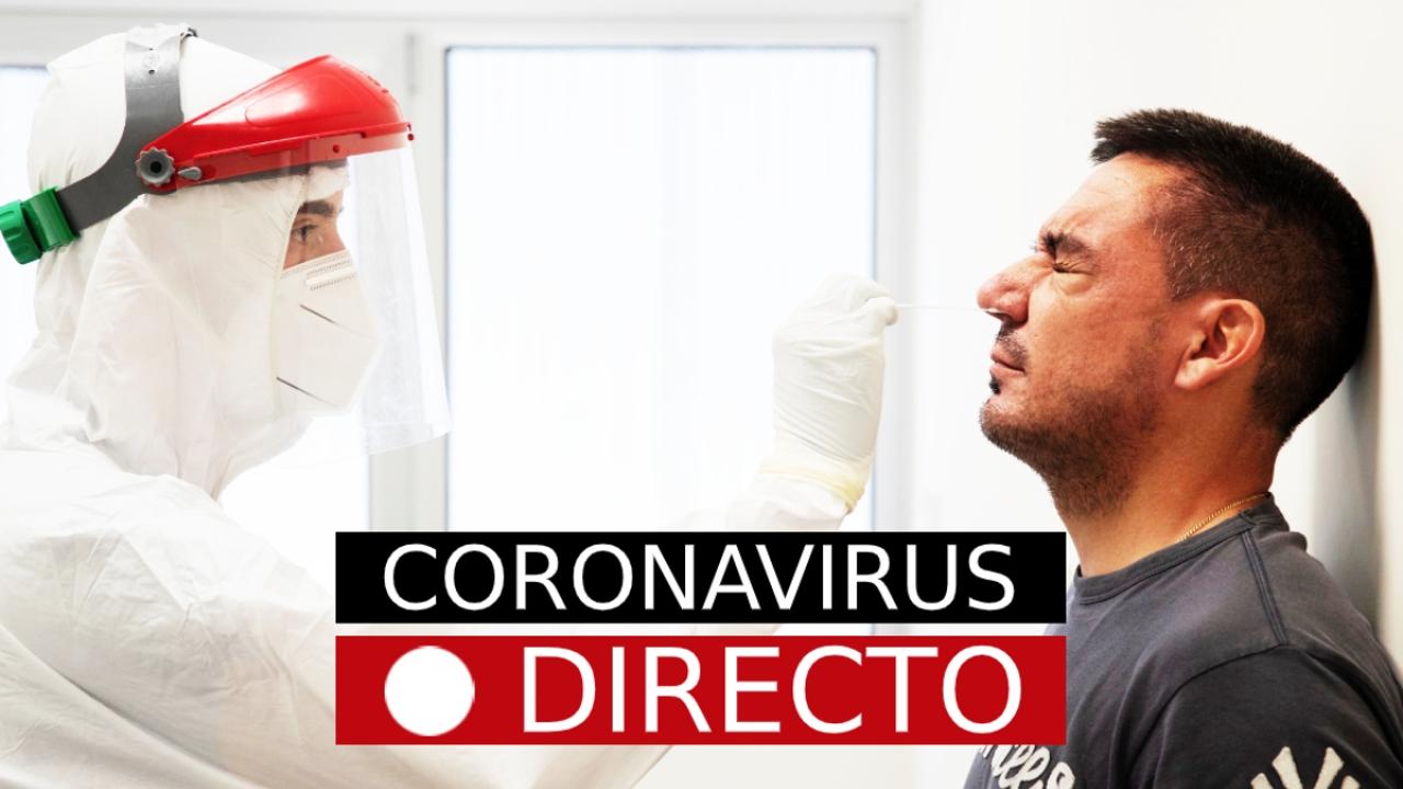 Coronavirus hoy: noticias de última hora, contagios y brotes, en directo