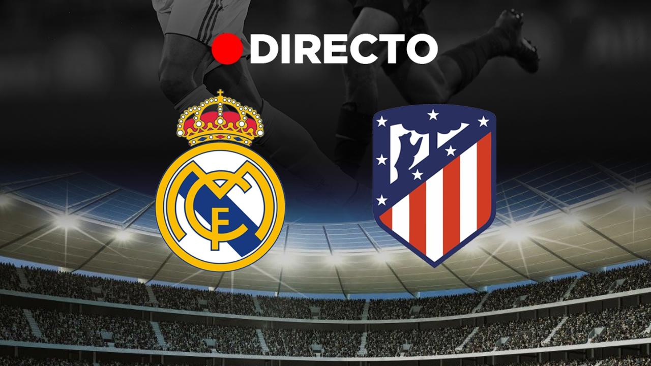 Real Madrid - Atlético | Partido hoy, resultado y goles | Directo