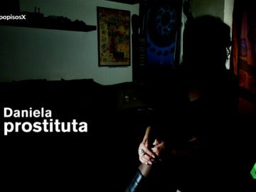 """Daniela, prostituta: """"Por tomarme dos días libres mi jefe me amenazó con que este años habría un cadáver en mi familia"""""""