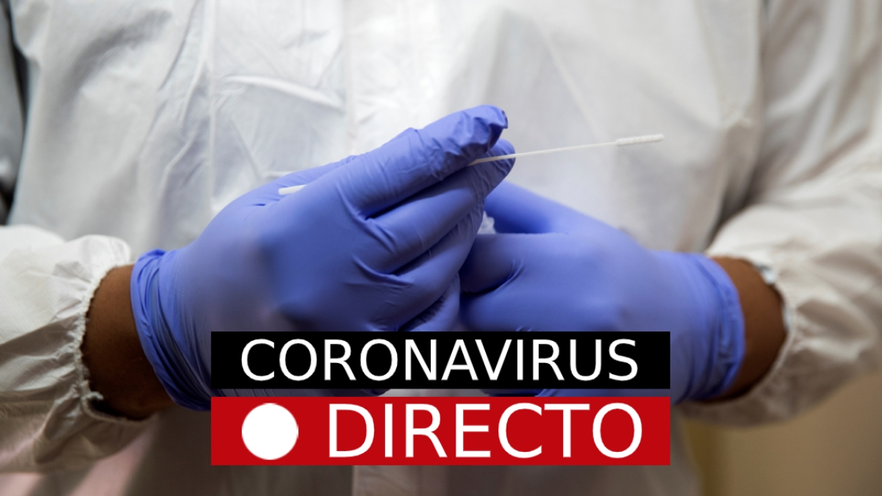 Coronavirus en España hoy: Noticias, casos y ultima hora de la covid-19 en el mundo, en directo